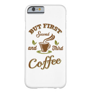 But first Coffee Barely There iPhone 6 Case