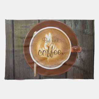 But first, coffee. || Cappuccino cup Kitchen Towel