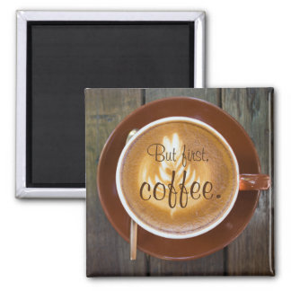 But first, coffee. || Cappuccino cup Square Magnet