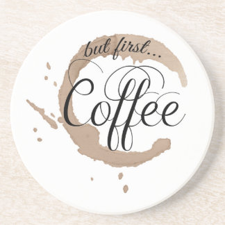 But First, Coffee... Coaster