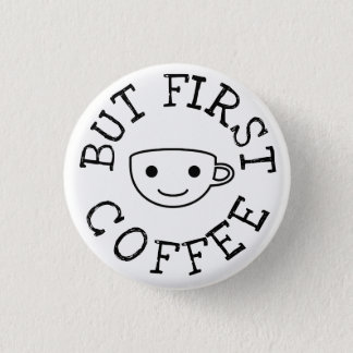 But First Coffee II 1 Inch Round Button