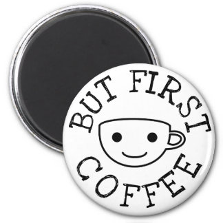 But First Coffee Magnet