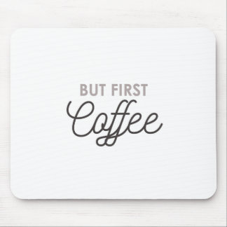 But First Coffee Mouse Pad