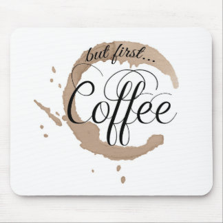 But First, Coffee... Mouse Pad