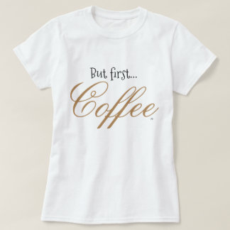 """""""But First...Coffee"""" T-shirt for Mom of Toddlers"""