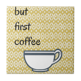But First Coffee Tile