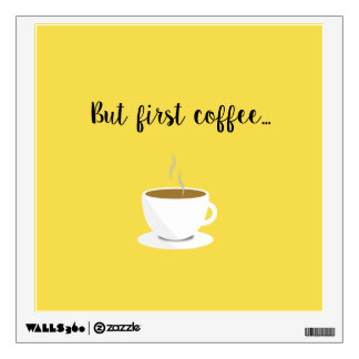 'But First Coffee' Wall Decal