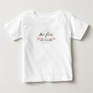 But first, Dream Baby T-Shirt