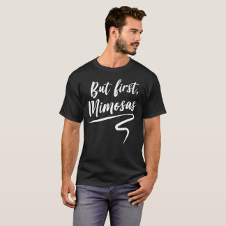 But first mimosas fun party humor T-Shirt
