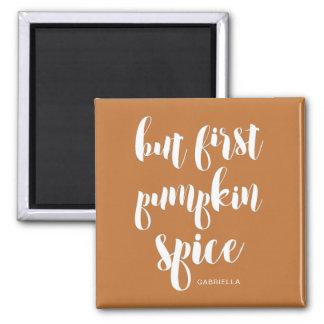 But First Pumpkin Spice Add Name Magnet