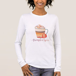 But first, pumpkin spice long sleeve T-Shirt