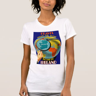 But First See Ireland! T-Shirt