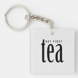 But First Tea Double-Sided Square Acrylic Keychain