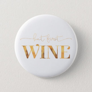 But First Wine Faux Gold Foil 2 Inch Round Button