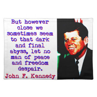 But However Close - John Kennedy Placemat