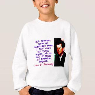 But However Close - John Kennedy Sweatshirt