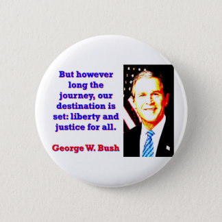 But However Long The Journey - G W Bush 2 Inch Round Button