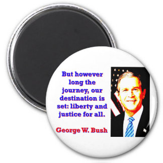 But However Long The Journey - G W Bush 2 Inch Round Magnet