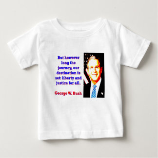 But However Long The Journey - G W Bush Baby T-Shirt