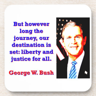 But However Long The Journey - G W Bush Coaster