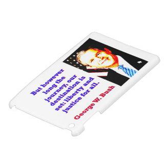 But However Long The Journey - G W Bush iPad Mini Covers