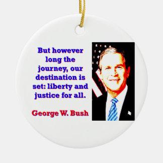 But However Long The Journey - G W Bush Round Ceramic Ornament