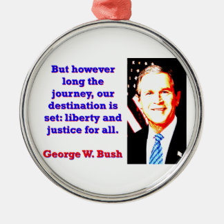 But However Long The Journey - G W Bush Silver-Colored Round Ornament