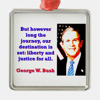 But However Long The Journey - G W Bush Silver-Colored Square Ornament