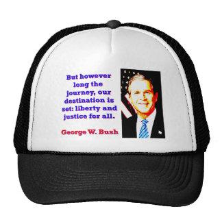 But However Long The Journey - G W Bush Trucker Hat