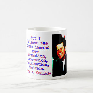 But I Believe The Times Demand - John Kennedy Coffee Mug