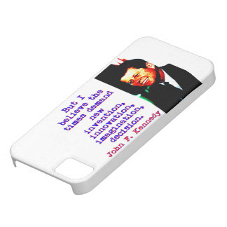 But I Believe The Times Demand - John Kennedy iPhone 5 Cases