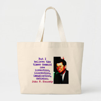 But I Believe The Times Demand - John Kennedy Large Tote Bag