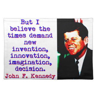 But I Believe The Times Demand - John Kennedy Placemat