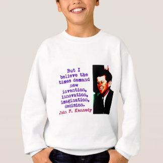 But I Believe The Times Demand - John Kennedy Sweatshirt