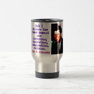 But I Believe The Times Demand - John Kennedy Travel Mug