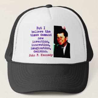 But I Believe The Times Demand - John Kennedy Trucker Hat