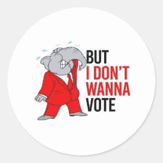 But I don't wanna vote - GOP - -  Round Sticker