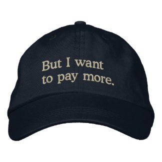 """""""But I want to pay more"""" Funny Rich Kids Saying Embroidered Hat"""