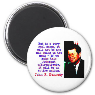 But In A Very Real Sense - John Kennedy 2 Inch Round Magnet