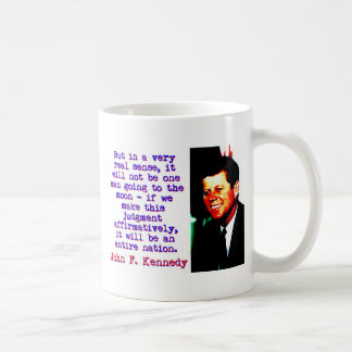 But In A Very Real Sense - John Kennedy Coffee Mug