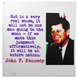 But In A Very Real Sense - John Kennedy Napkin