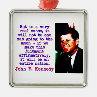 But In A Very Real Sense - John Kennedy Silver-Colored Square Ornament