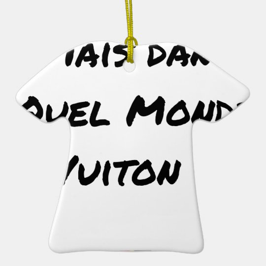 BUT IN WHICH WORLD VUITON? - Word games Ceramic Ornament