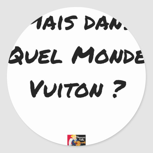 BUT IN WHICH WORLD VUITON? - Word games Classic Round Sticker