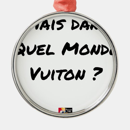 BUT IN WHICH WORLD VUITON? - Word games Metal Ornament