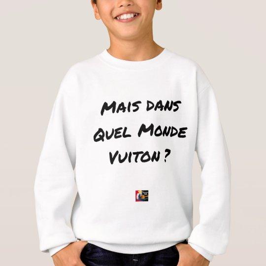 BUT IN WHICH WORLD VUITON? - Word games Sweatshirt