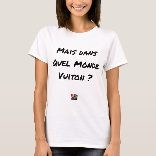 BUT IN WHICH WORLD VUITON? - Word games T-Shirt