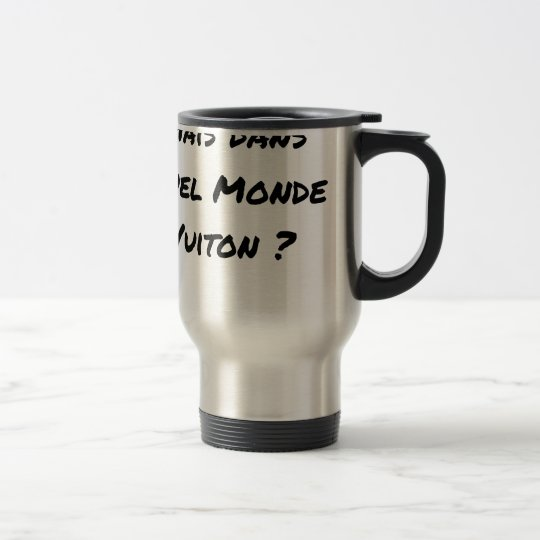 BUT IN WHICH WORLD VUITON? - Word games Travel Mug