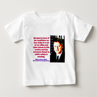 But Just To Know Of The Conditions - Bill Clinton. Baby T-Shirt