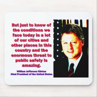 But Just To Know Of The Conditions - Bill Clinton. Mouse Pad